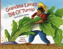 GRANDMA LENA'S BIG OL' TURNIP by DENIA LEWIS HESTER // This soul food adaptation of a Russian folktale is a silly and loving story about family and food.