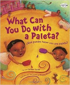 WHAT CAN YOU DO WITH A PALETA by CARMEN TAFOLLA // A joyful Spanish-English bilingual story celebrating summer in the barrio and the seasonal staple--Paletas