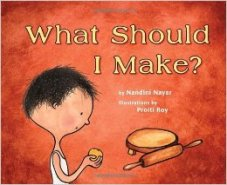 WHAT SHOULD I MAKE by NANDINI NAYAR // A cute and endearing story about a young Indian boy's imagination as he works playfully alongside his mother to prepare chapati.