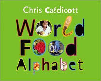 WORLD FOOD ALPHABET by CHRIS CALDECOTT // A beautiful youth-friendly photo-journalistic chronicle of food from around the world. Each page includes fantastic photos with history and culture woven into the captions.